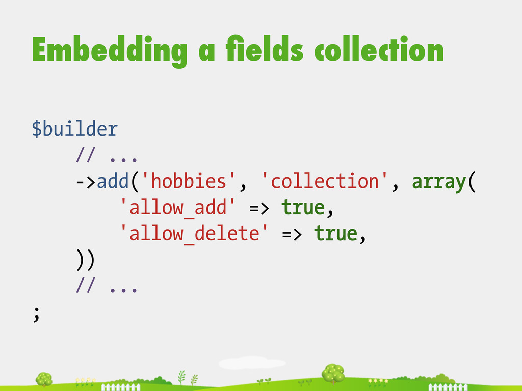 Embedding a fields collection $builder // ... ->...