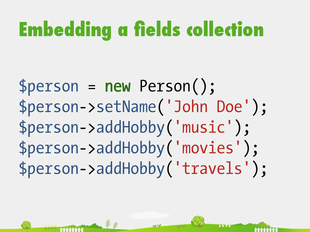 Embedding a fields collection $person = new Pers...