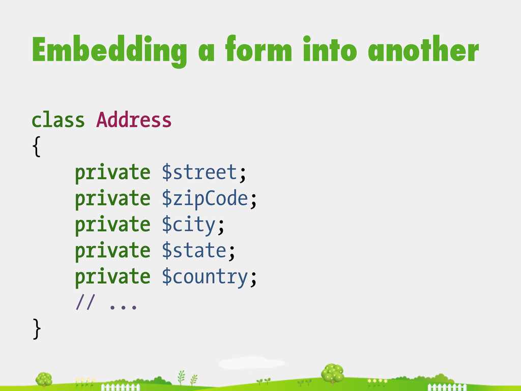 Embedding a form into another class Address { p...