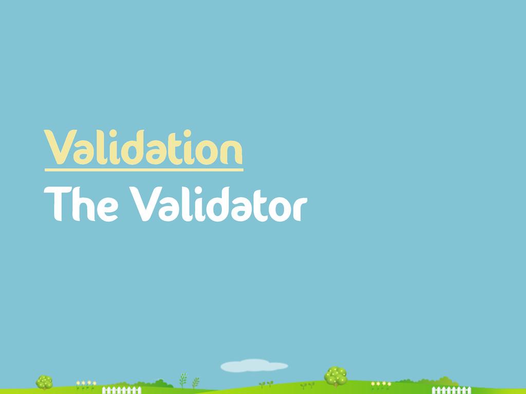 Validation The Validator