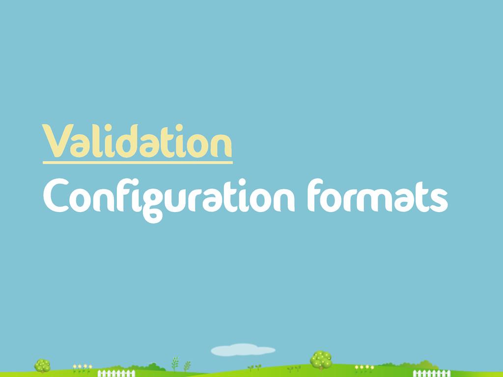 Validation Configuration formats