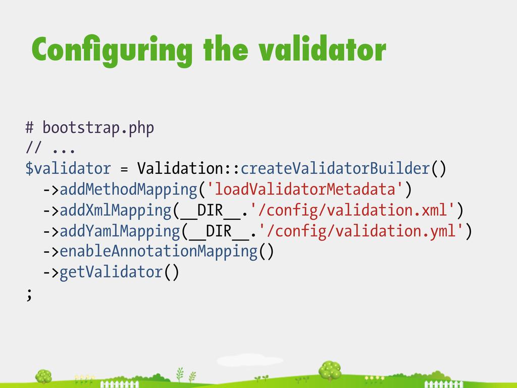 # bootstrap.php // ... $validator = Validation:...