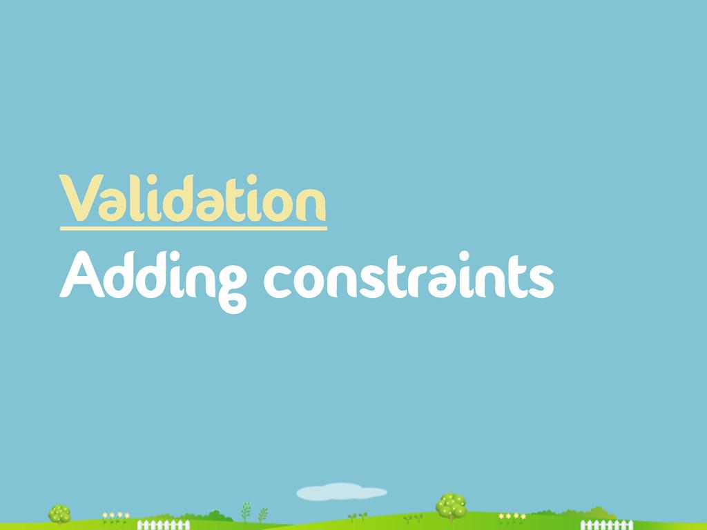 Validation Adding constraints