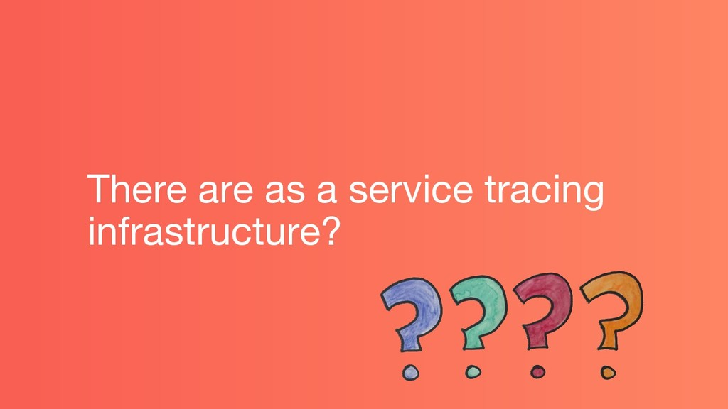 There are as a service tracing infrastructure?