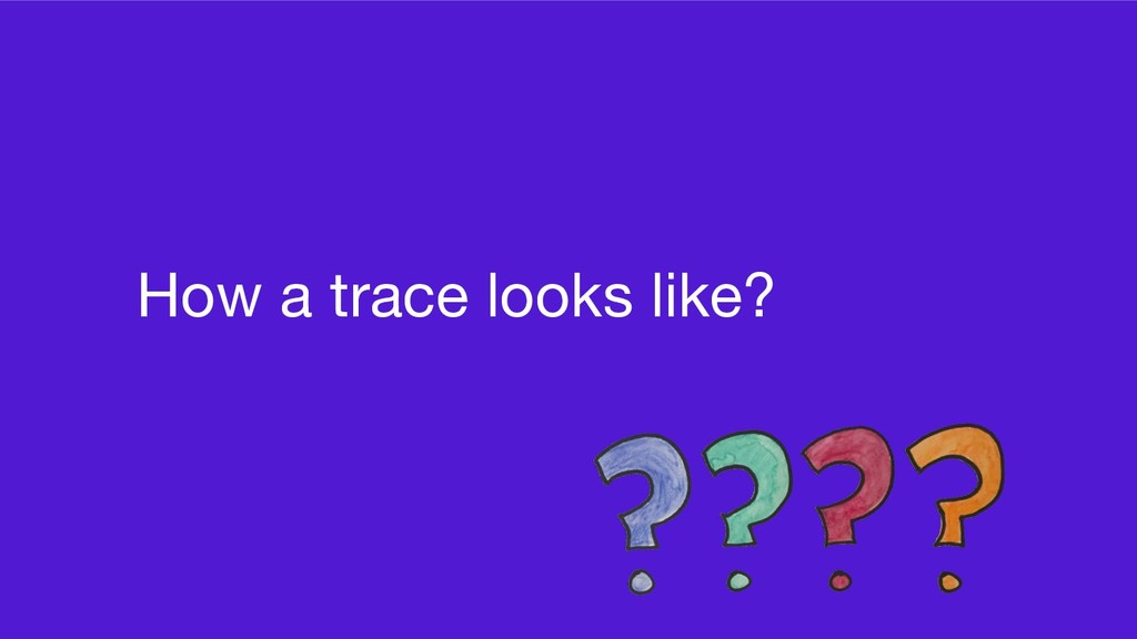 How a trace looks like?