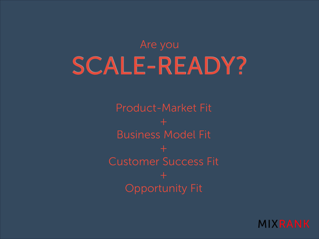 Are you SCALE-READY? Product-Market Fit + Busin...