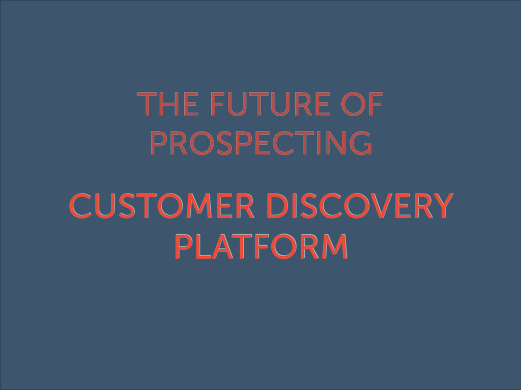 THE FUTURE OF PROSPECTING CUSTOMER DISCOVERY PL...
