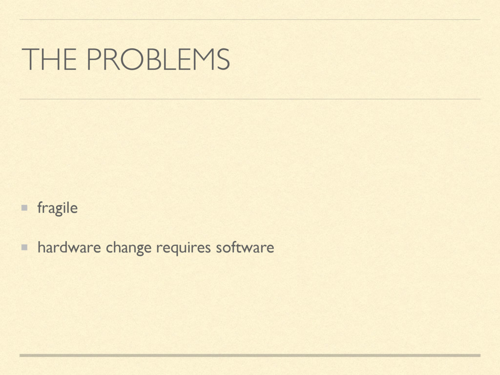 THE PROBLEMS fragile hardware change requires s...