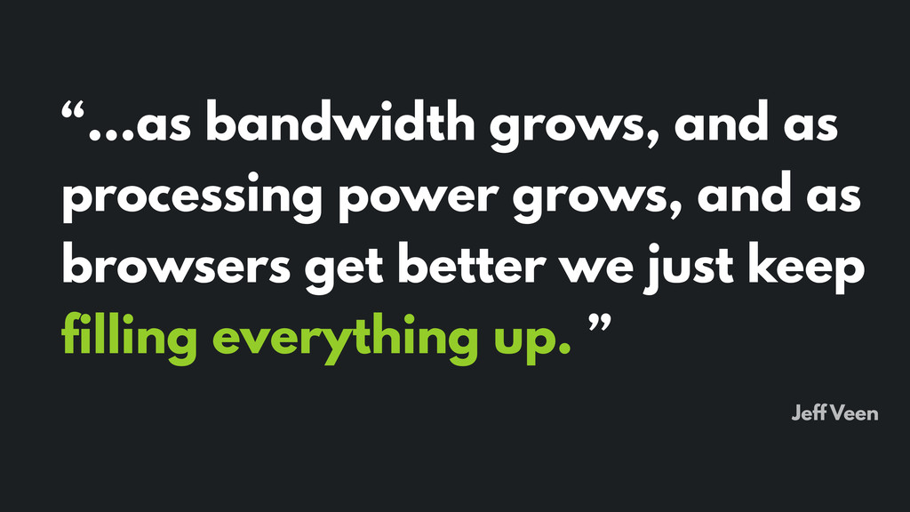 """…as bandwidth grows, and as processing power g..."