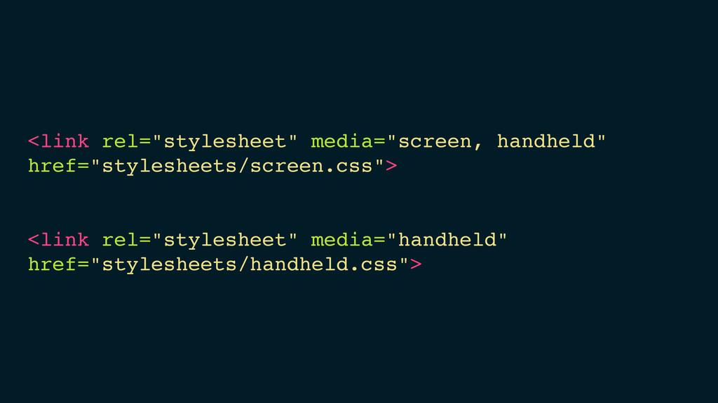 "<link rel=""stylesheet"" media=""screen, handheld""..."