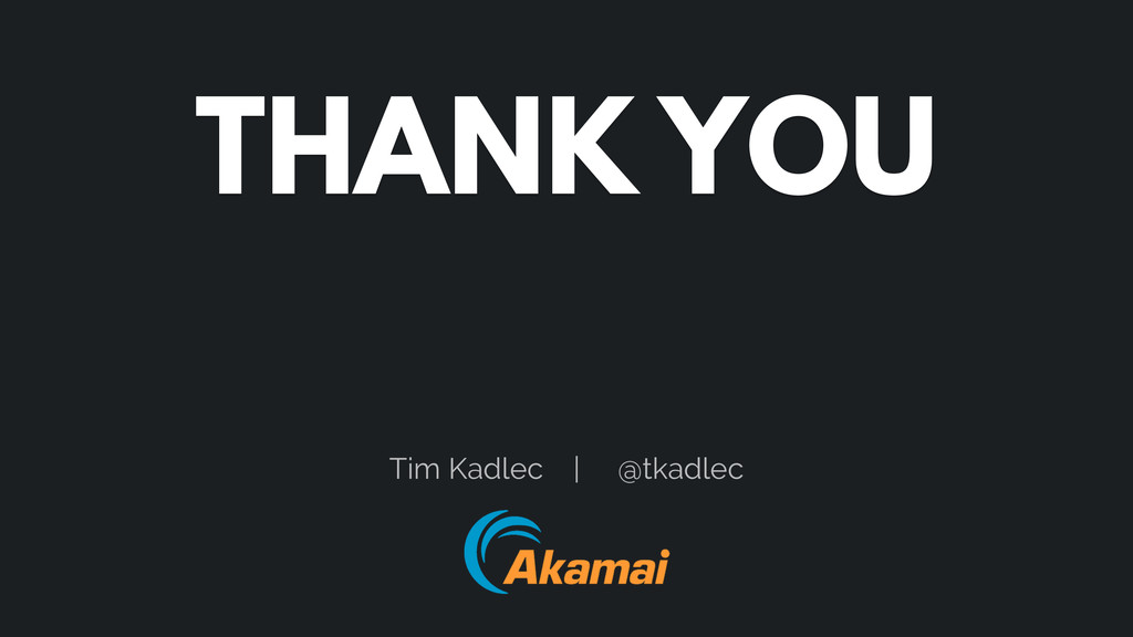 THANK YOU Tim Kadlec | @tkadlec