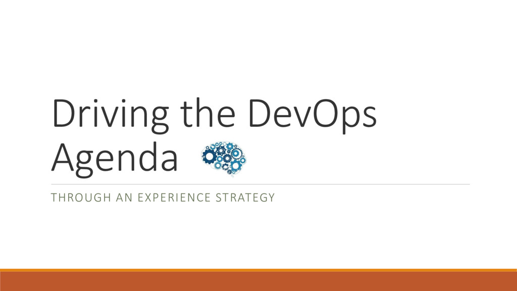Driving the DevOps Agenda THROUGH AN EXPERIENCE...