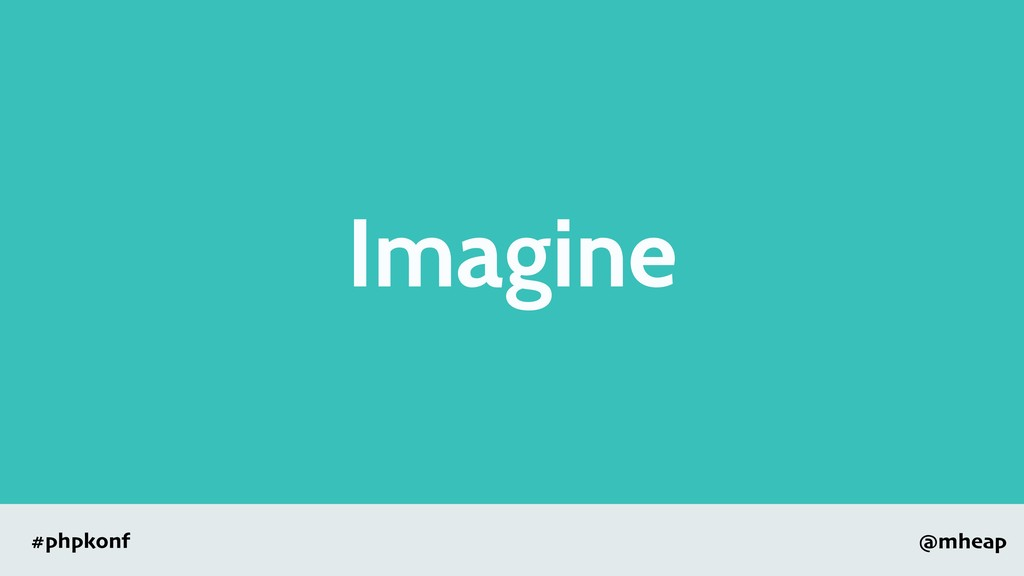 @mheap #phpkonf Imagine