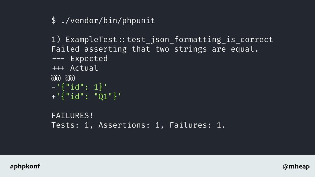 @mheap #phpkonf $ ./vendor/bin/phpunit 1) Examp...
