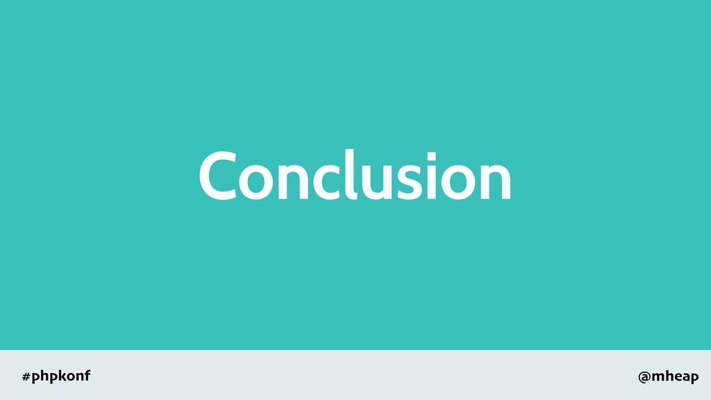 @mheap #phpkonf Conclusion