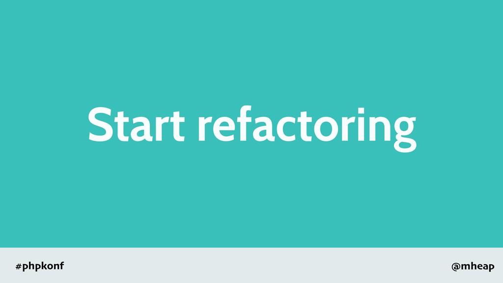 @mheap #phpkonf Start refactoring