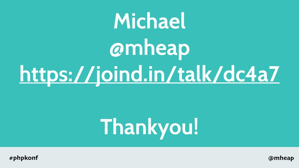 @mheap #phpkonf Michael @mheap https://joind.in...