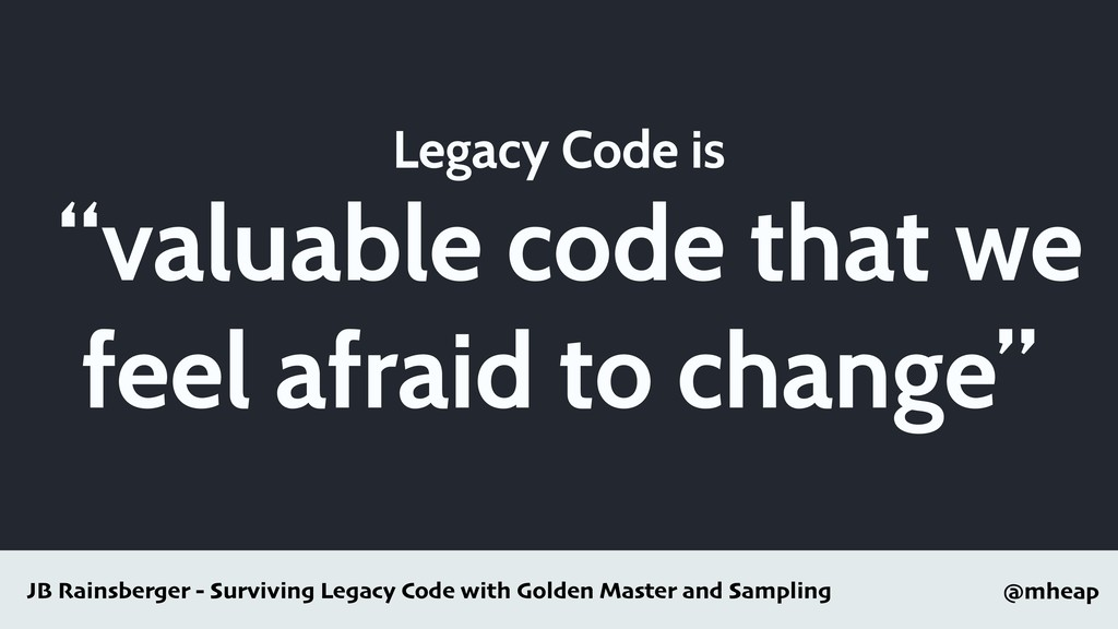 """@mheap Legacy Code is """"valuable code that we fe..."""