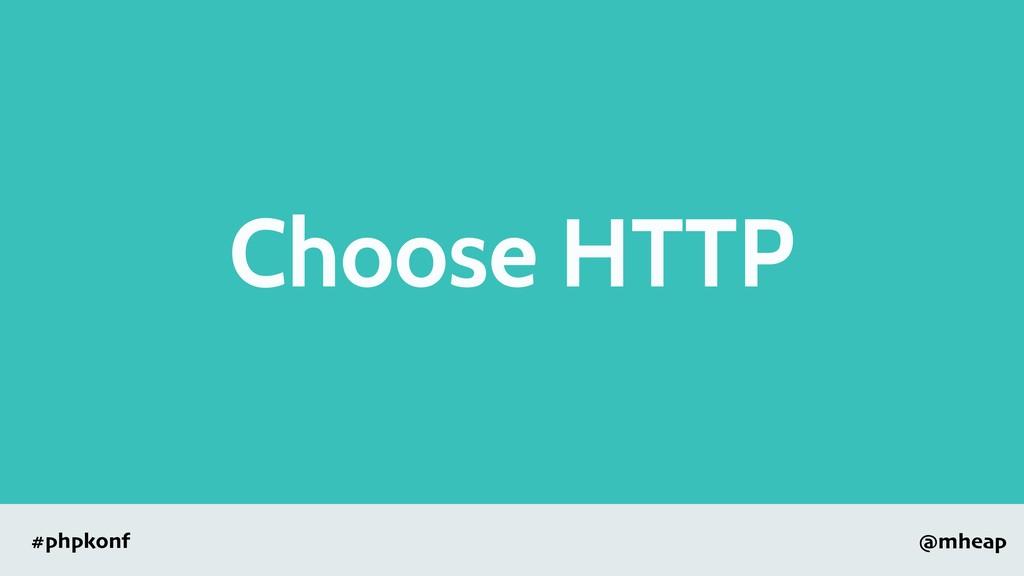 @mheap #phpkonf Choose HTTP