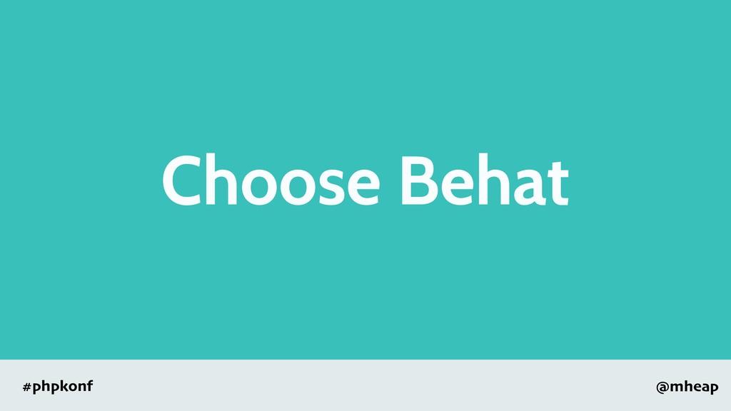 @mheap #phpkonf Choose Behat