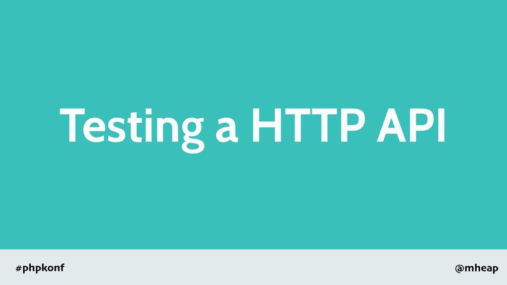 @mheap #phpkonf Testing a HTTP API