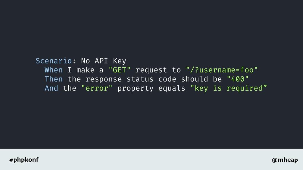 @mheap #phpkonf Scenario: No API Key When I mak...