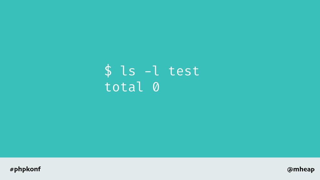 @mheap #phpkonf $ ls -l test total 0