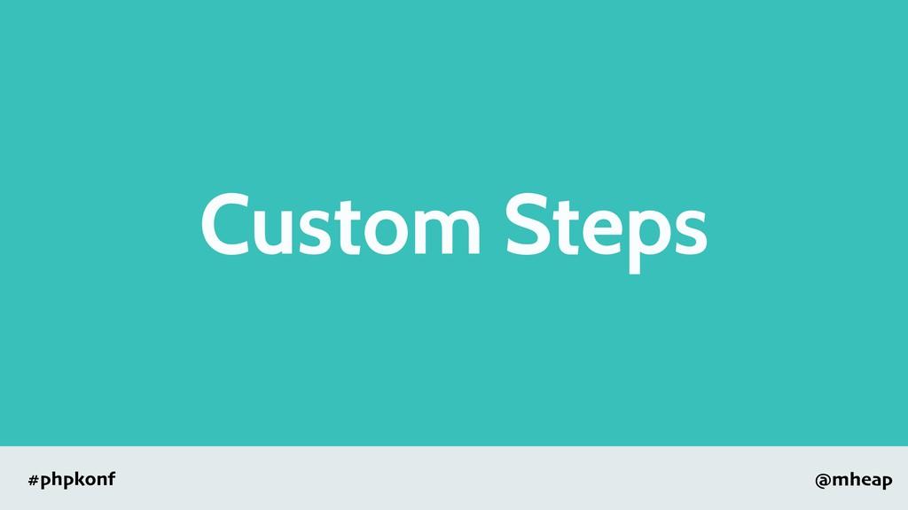 @mheap #phpkonf Custom Steps