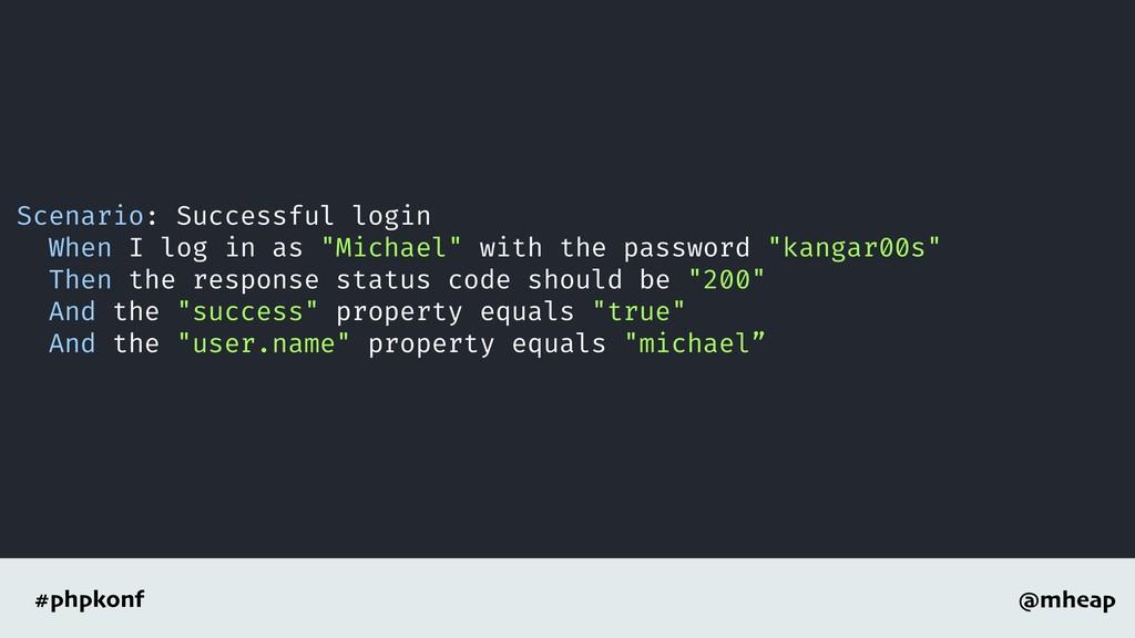 @mheap #phpkonf Scenario: Successful login When...