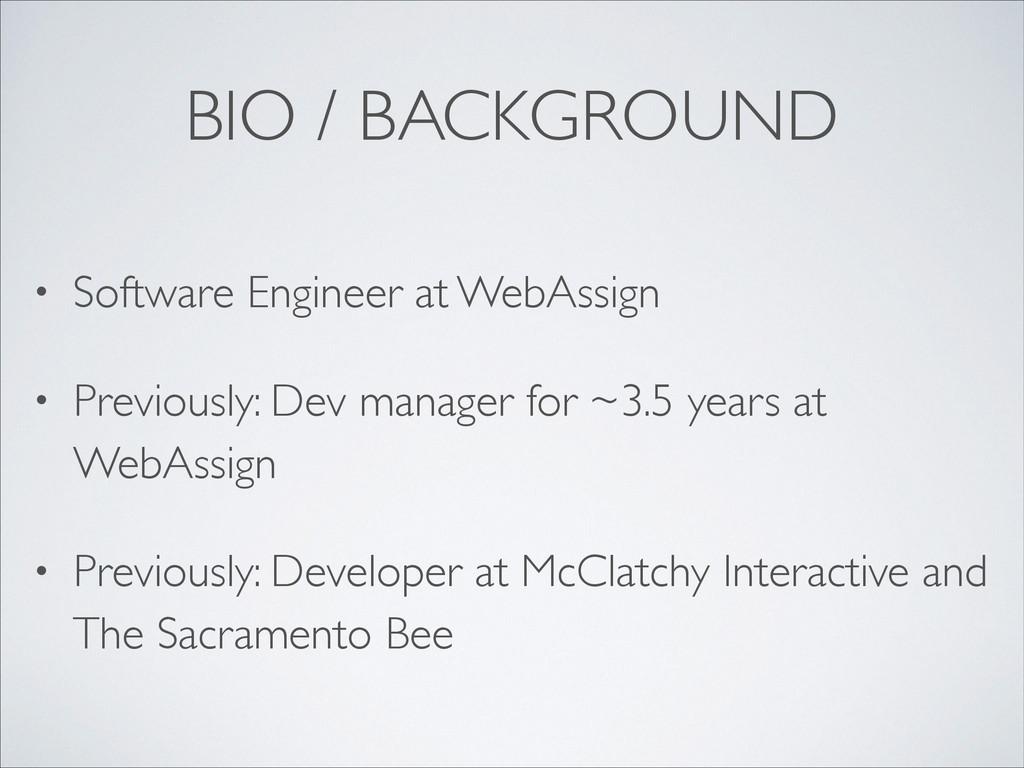 BIO / BACKGROUND • Software Engineer at WebAssi...