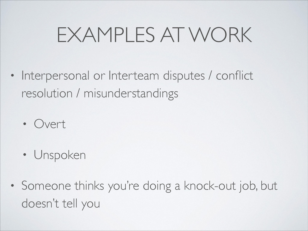 EXAMPLES AT WORK • Interpersonal or Interteam d...
