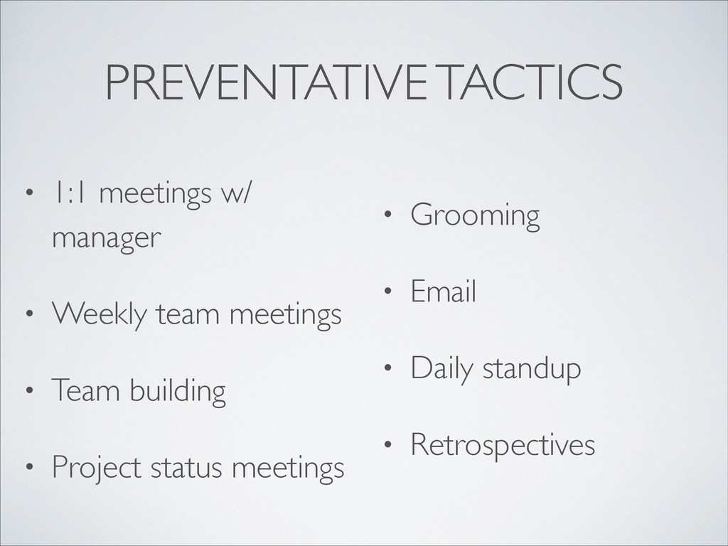 PREVENTATIVE TACTICS • 1:1 meetings w/ manager...