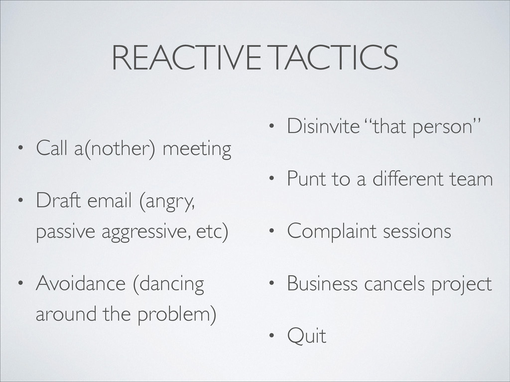 REACTIVE TACTICS • Call a(nother) meeting  • ...
