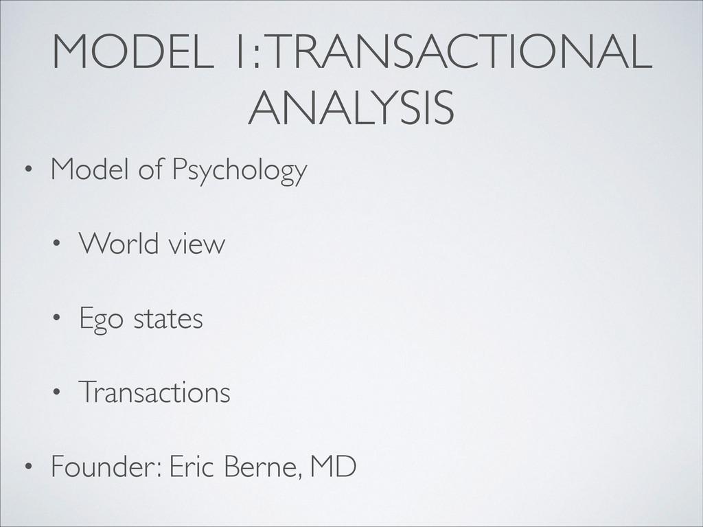 MODEL 1: TRANSACTIONAL ANALYSIS • Model of Psyc...