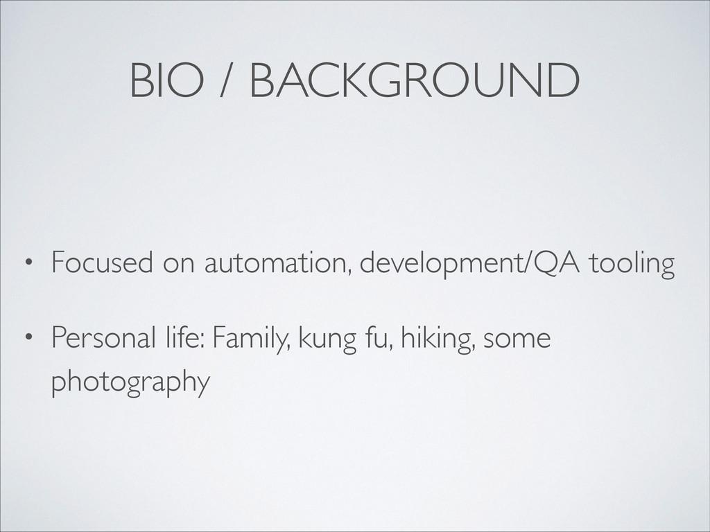 BIO / BACKGROUND • Focused on automation, devel...