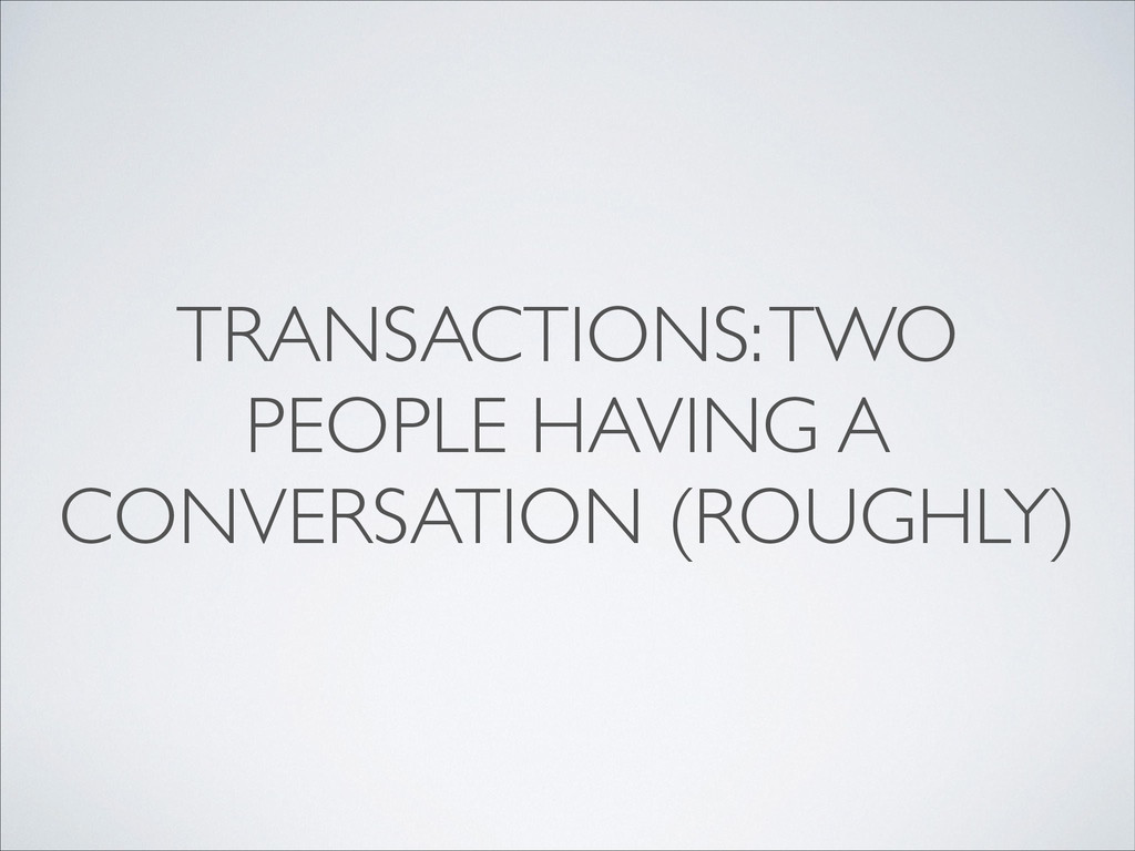 TRANSACTIONS: TWO PEOPLE HAVING A CONVERSATION ...