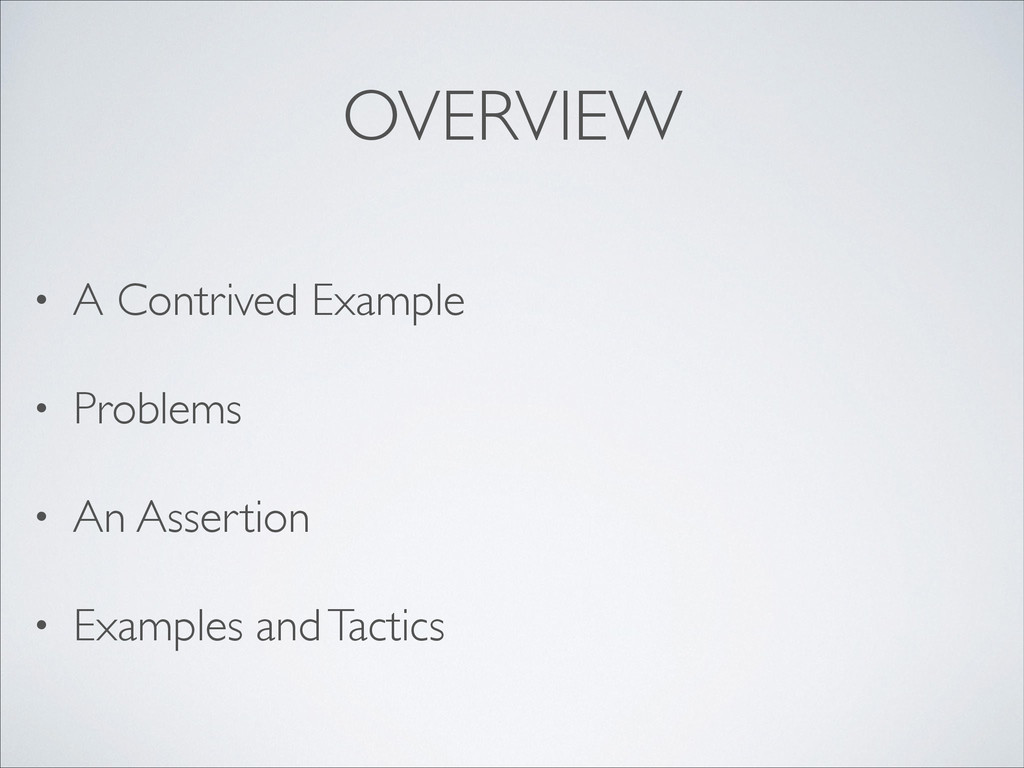 OVERVIEW • A Contrived Example  • Problems ...