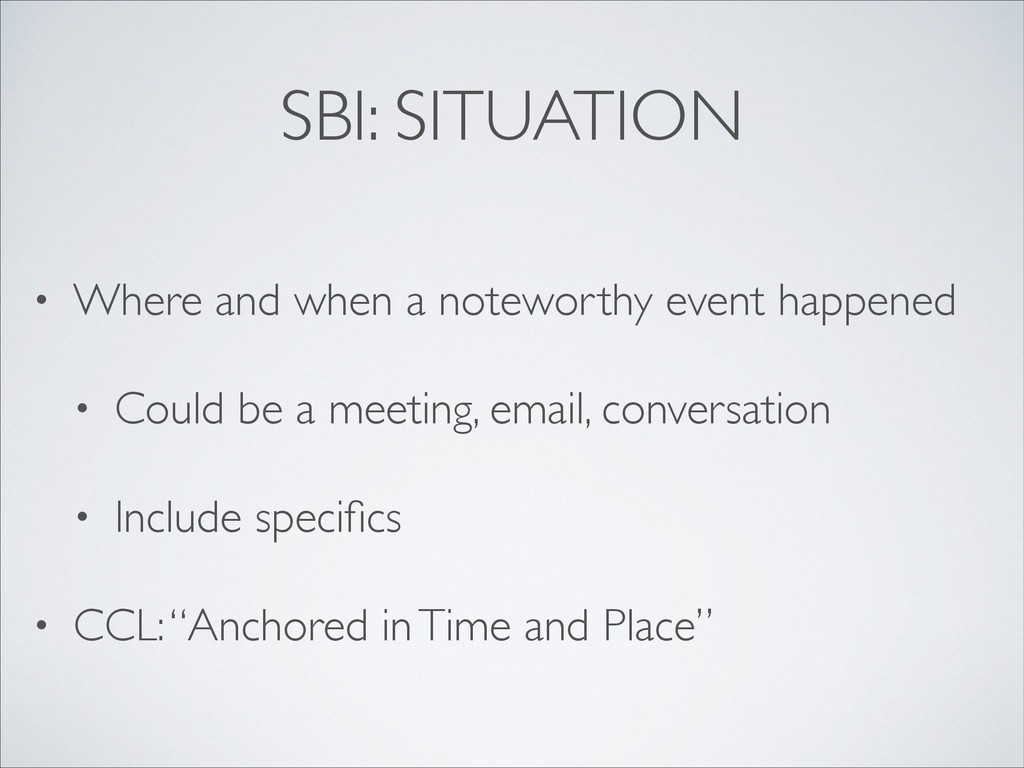 SBI: SITUATION • Where and when a noteworthy ev...