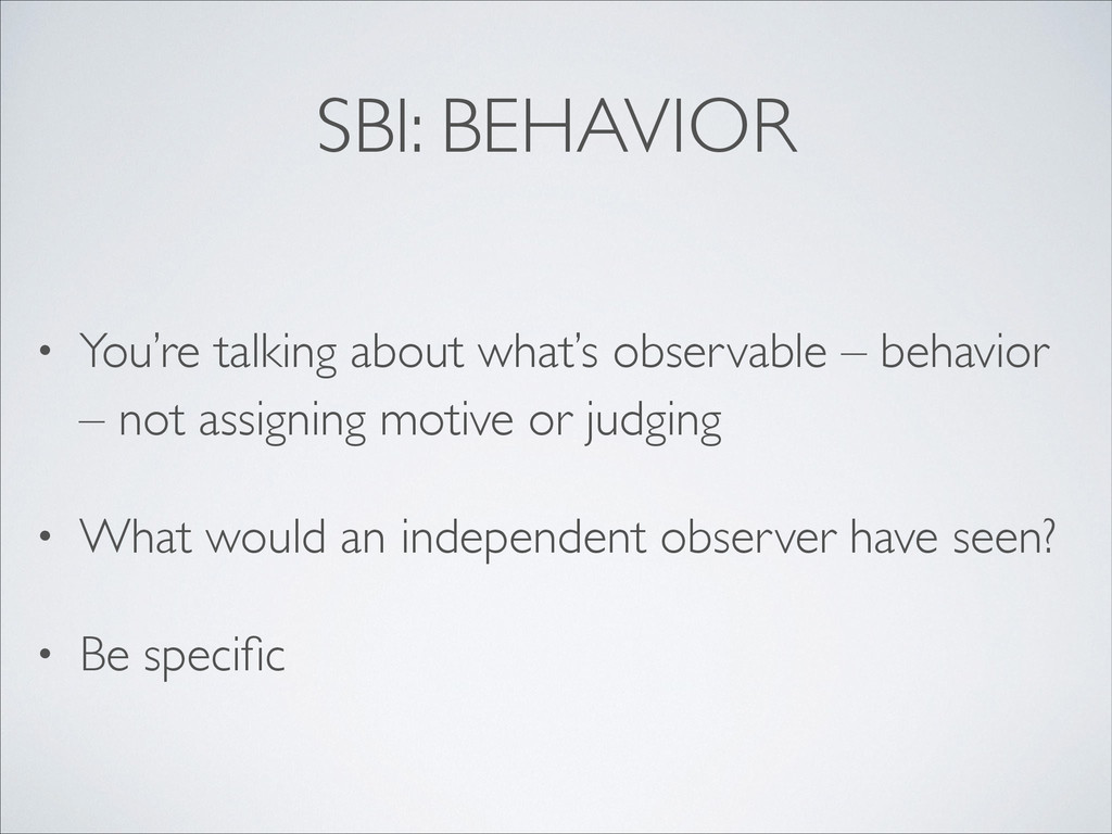 SBI: BEHAVIOR • You're talking about what's obs...
