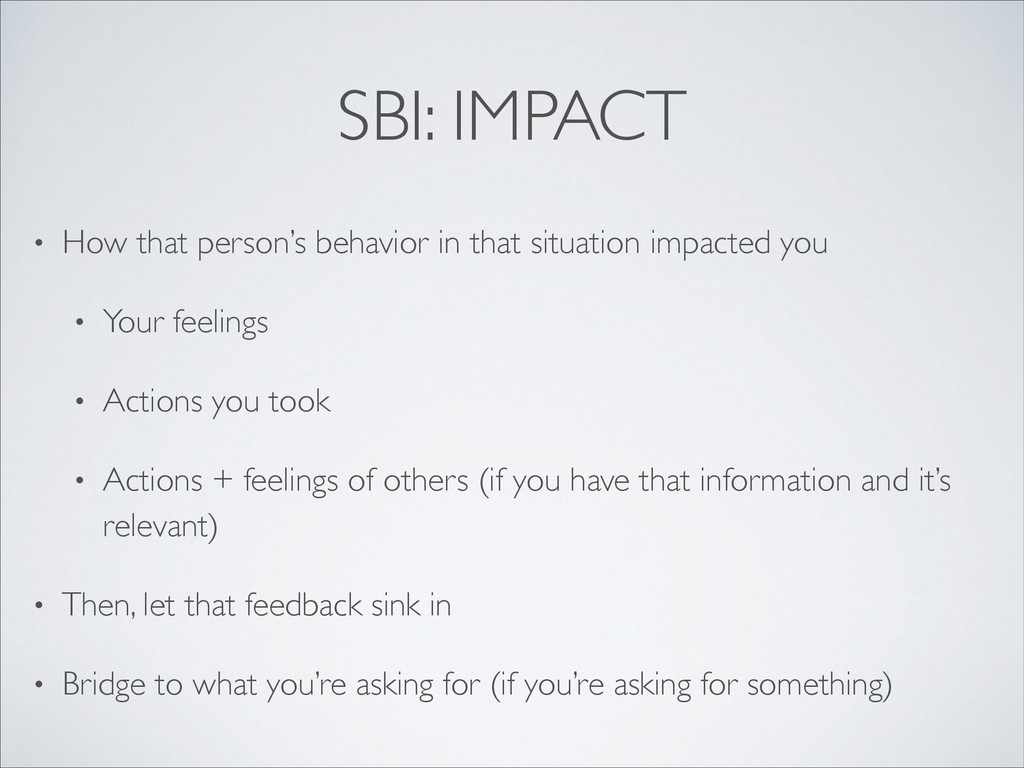 SBI: IMPACT • How that person's behavior in tha...