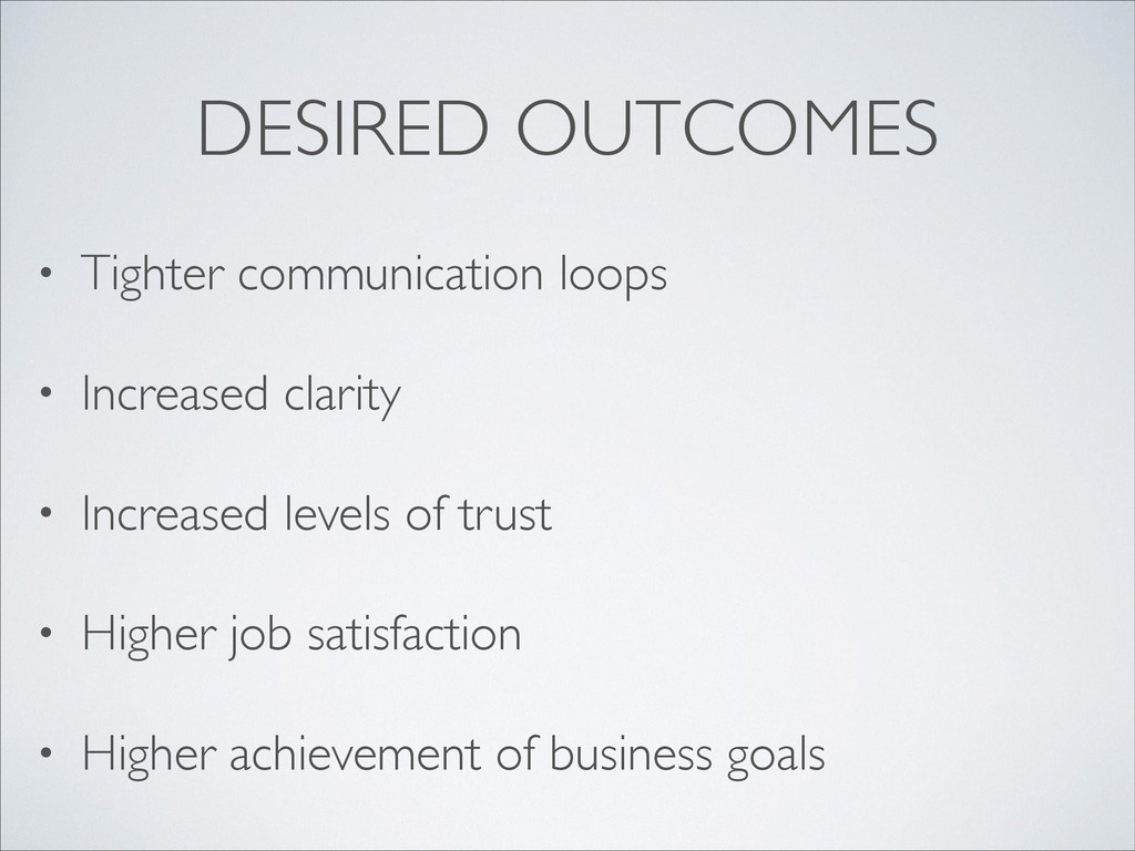 DESIRED OUTCOMES • Tighter communication loops...