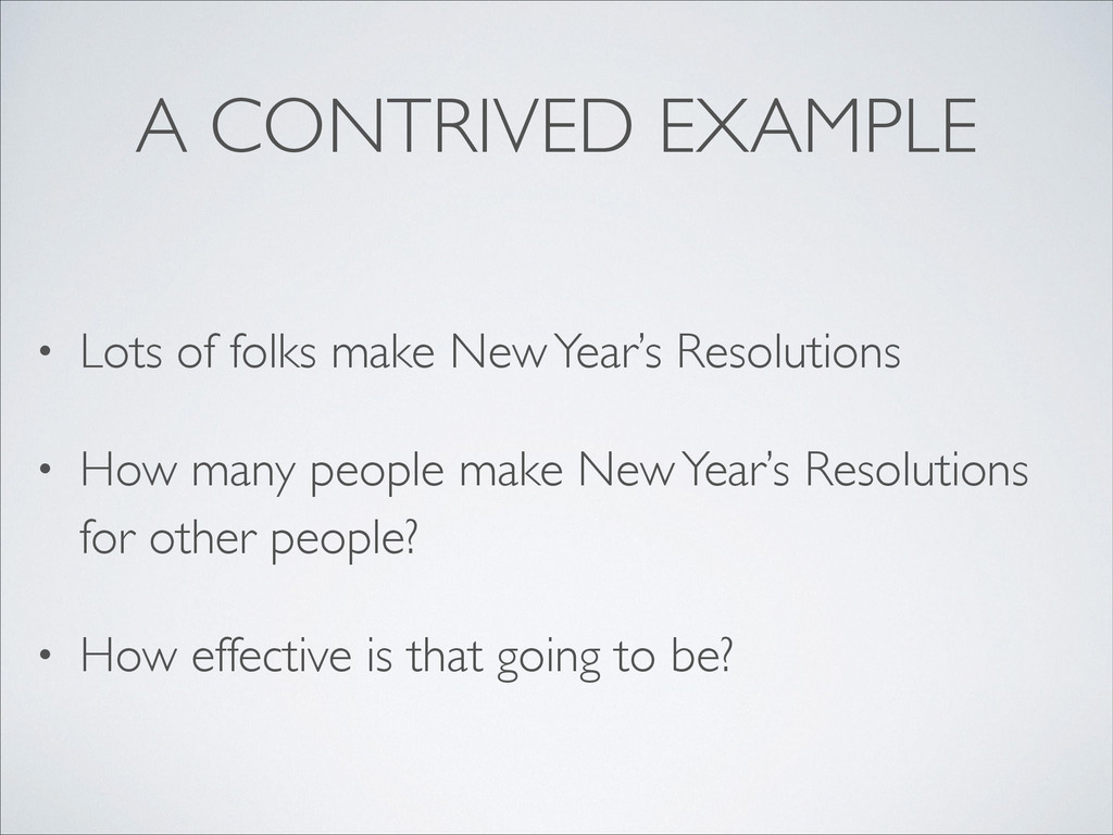 A CONTRIVED EXAMPLE • Lots of folks make New Ye...
