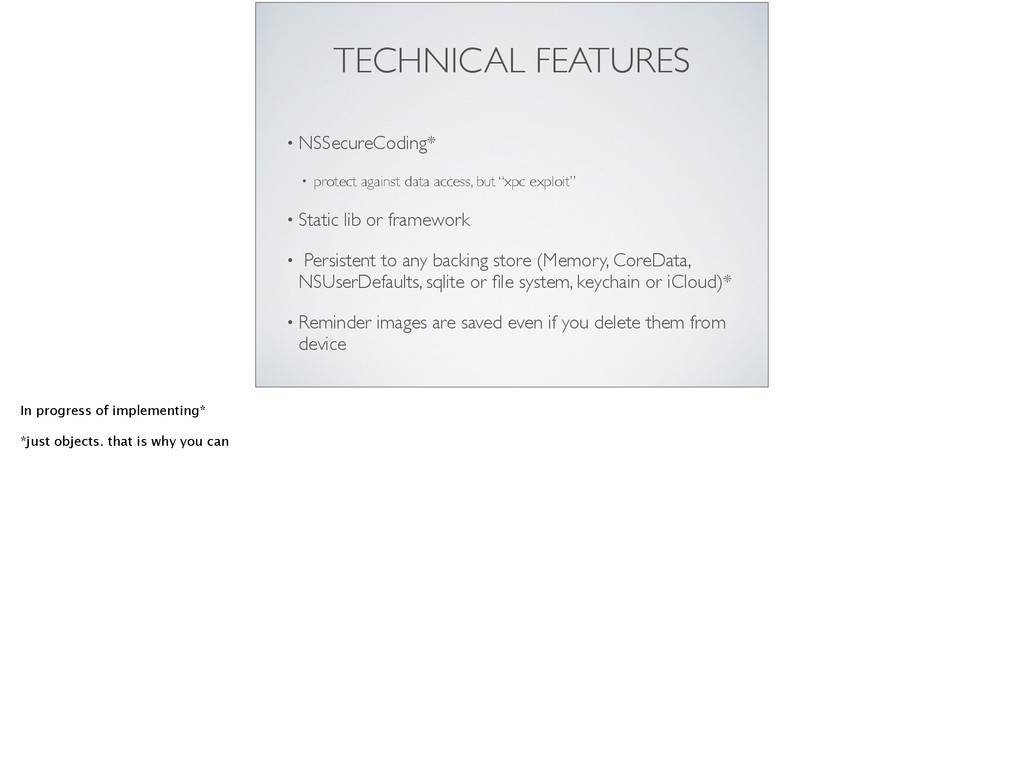 TECHNICAL FEATURES • NSSecureCoding*  • prote...