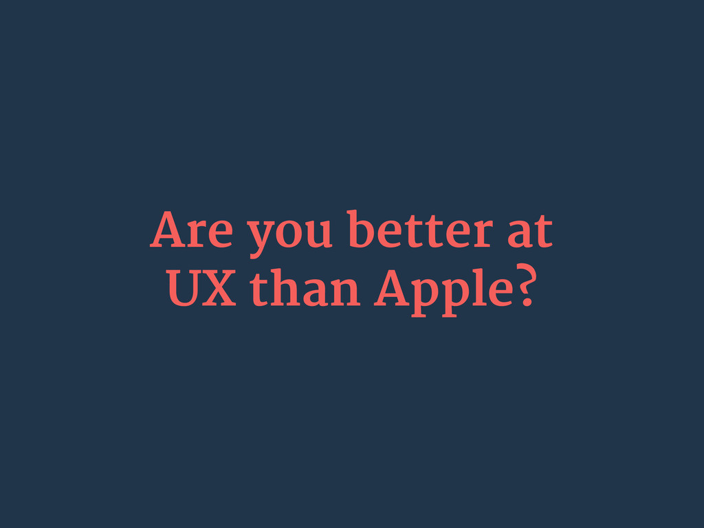 Are you better at UX than Apple?