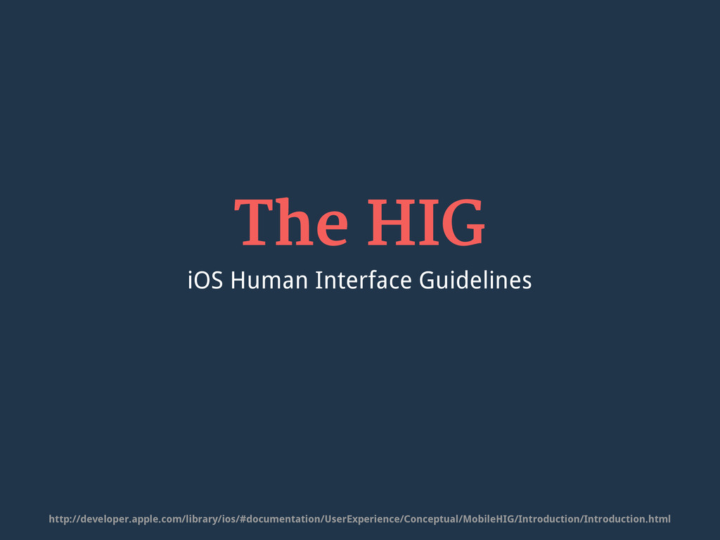 The HIG iOS Human Interface Guidelines http://d...