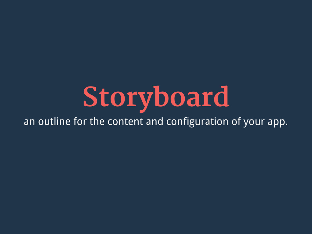 Storyboard an outline for the content and confi...