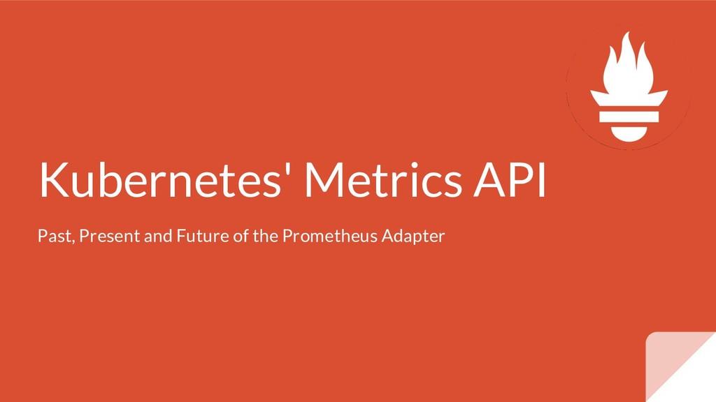 Kubernetes' Metrics API Past, Present and Futur...