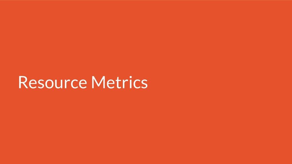 Resource Metrics