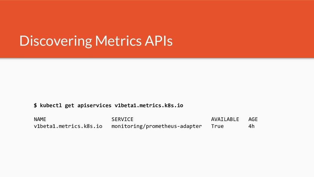Discovering Metrics APIs $ kubectl get apiservi...