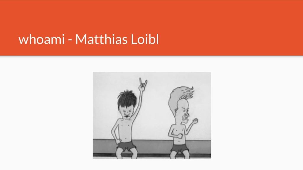 whoami - Matthias Loibl